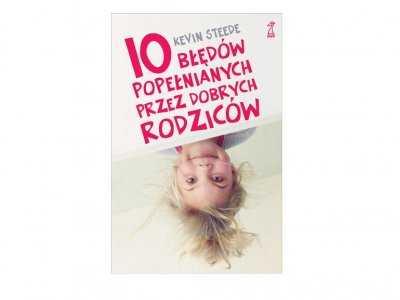 """Recenzja książki """"10 błędów popełnianych przez dobrych rodziców"""""""