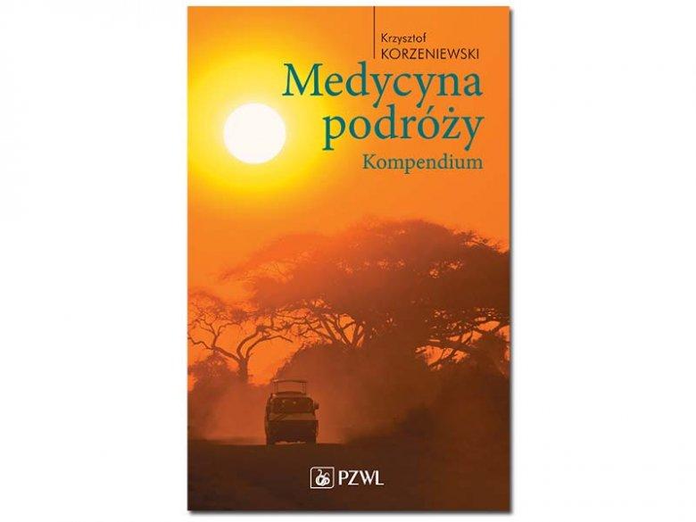 Medycyna podróży. Kompendium - Krzysztof Korzeniewski - Wydawnictwo PZWL