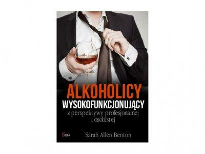 Nowa książka Sarah Allen Benton - Alkoholicy wysokofunkcjonujący – z perspektywy profesjonalnej i osobistej