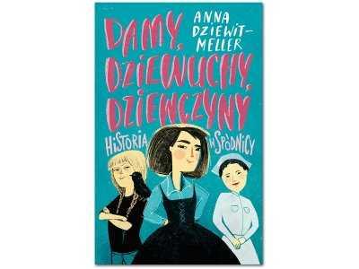 Damy, dziewuchy, dziewczyny. Historia w spódnicy. Recenzja książki Anny Dziewit-Meller