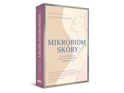 Mikrobiom skóry. Przewodnik po świecie naturalnej i zrównoważonej pielęgnacji skóry