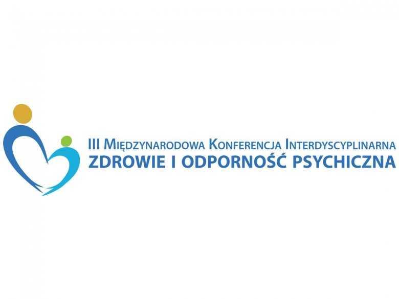 III Międzynarodowa Konferencja Interdyscyplinarna Zdrowie i odporność psychiczna