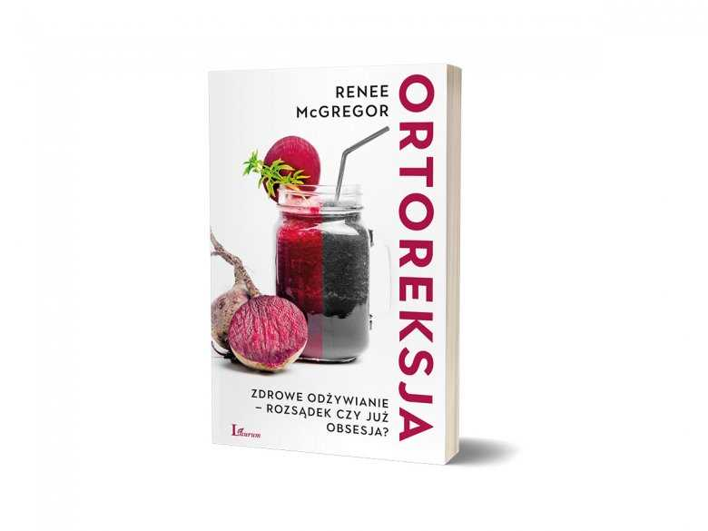 Książka Ortoreksja. Zdrowe odżywianie – rozsądek czy już obsesja?