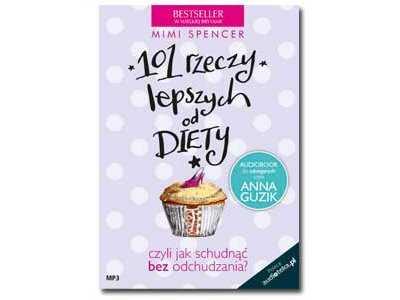 Bestsellerowy poradnik, który wyzwoli Cię z tyranii diet i … odchudzi o kilka kilogramów!