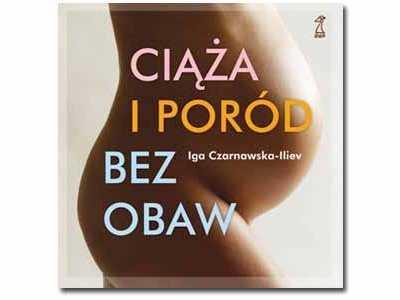 """""""Ciąża i poród bez obaw"""" Czarnawska-Iliev Iga"""