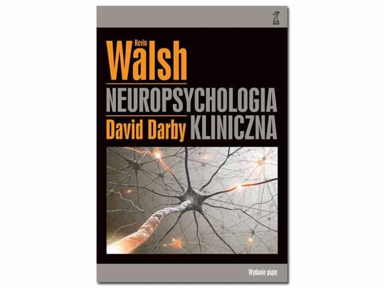 """""""Neuropsychologia kliniczna"""" Kevin Walsh, David Darby"""