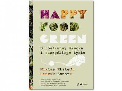 Happy Food Green – O roślinnej diecie i szczęśliwym życiu