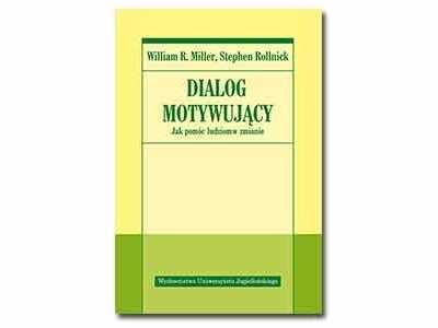 Dialog motywujący Jak pomóc ludziom w zmianie - William R. Miller, Stephen Rollnick