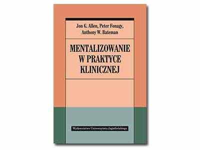 Mentalizowanie w praktyce klinicznej - Jon G. Allen, Peter Fonagy, Anthony W. Bateman