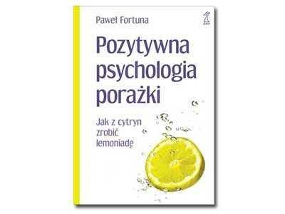 Pozytywna psychologia porażki. jak z cytryn zrobić lemoniadę?