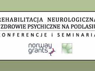 REHABILITACJA NEUROLOGICZNA I ZDROWIE PSYCHICZNE NA PODLASIU - Konferencje i Seminaria