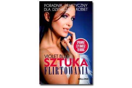 Poradnik praktyczny dla dziewcząt i kobiet - Sztuka Flirtowania, autorstwa Violet Blue