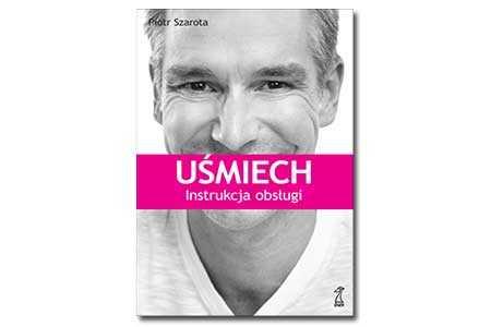 Uśmiech - instrukcja obsługi. Piotr Szarota