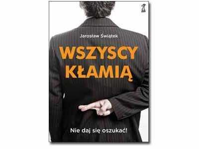 Wszyscy kłamią – nie daj się oszukać! - Jarosław Świątek