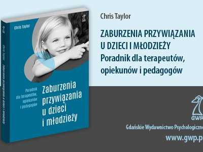 Zaburzenia przywiązania u dzieci i młodzieży. Poradnik dla terapeutów, opiekunów i pedagogów