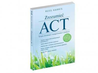 Zrozumieć ACT Terapia akceptacji i zaangażowania w praktyce