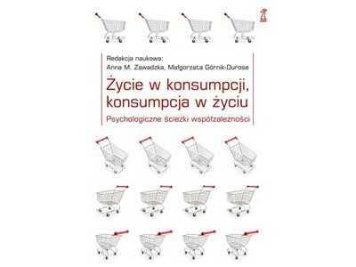 """Recenzja książki pt.: """"Życie w konsumpcji, Konsumpcja w życiu"""""""